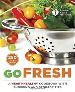 American Heart Association Go Fresh: A Heart-Healthy Cookbook with Shopping and Storage Tips (American Heart Association, 2014) (Amelia developed and tested recipes for the book)