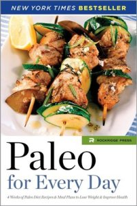 Paleo For Everyday: 4 Weeks of Paleo Diet Recipes & Meal Plans to Lose Weight & Improve Health by Amelia Levin (Callisto Media, 2014)